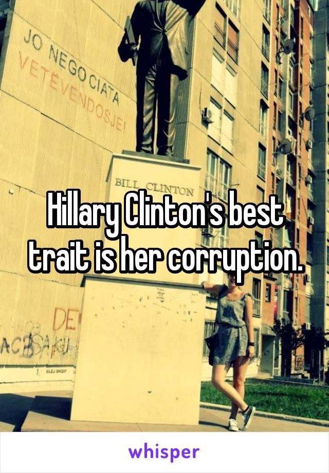 Hillary Clinton's best trait is her corruption.