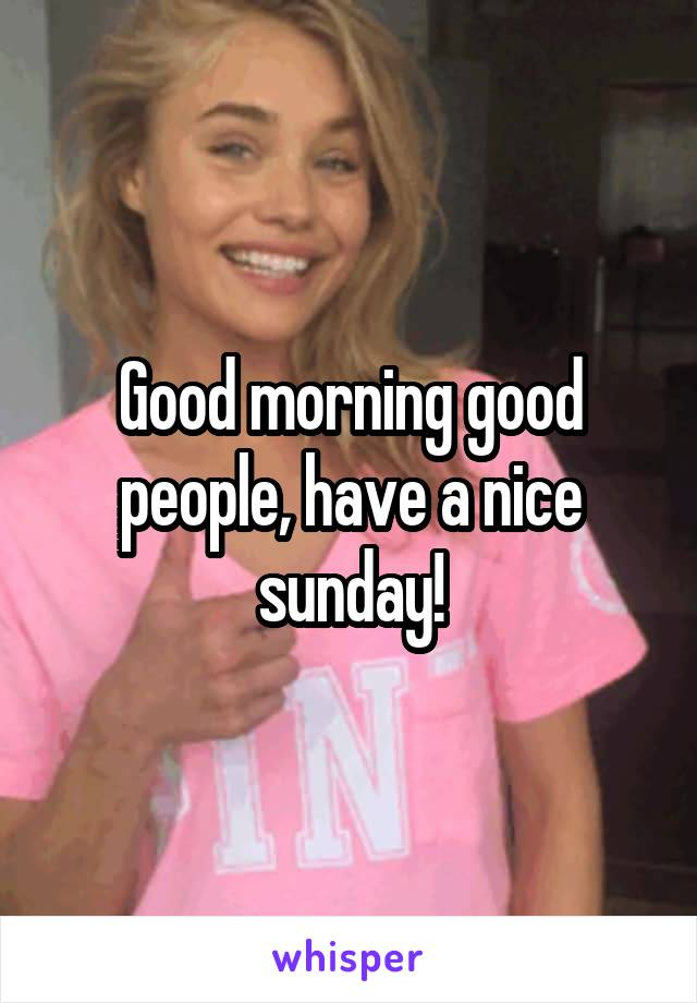 Good morning good people, have a nice sunday!