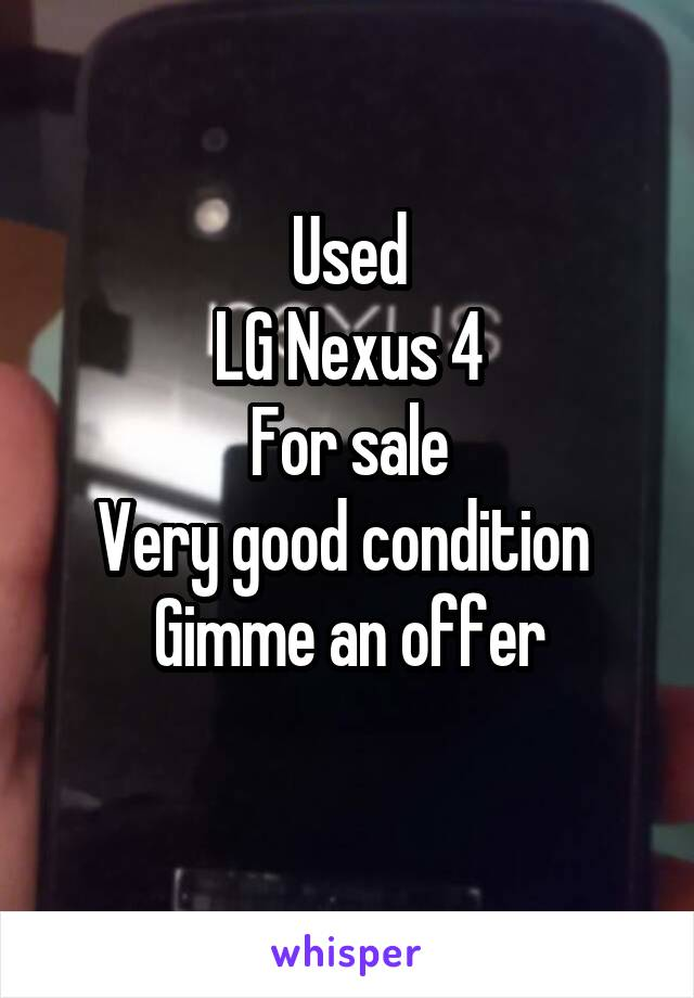 Used LG Nexus 4 For sale Very good condition  Gimme an offer