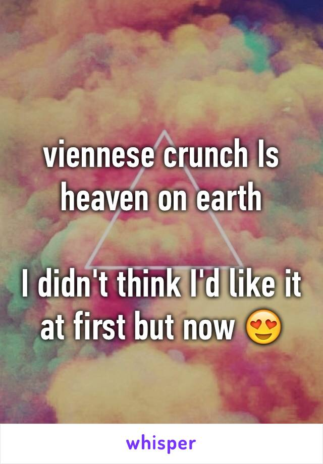 viennese crunch Is heaven on earth  I didn't think I'd like it at first but now 😍