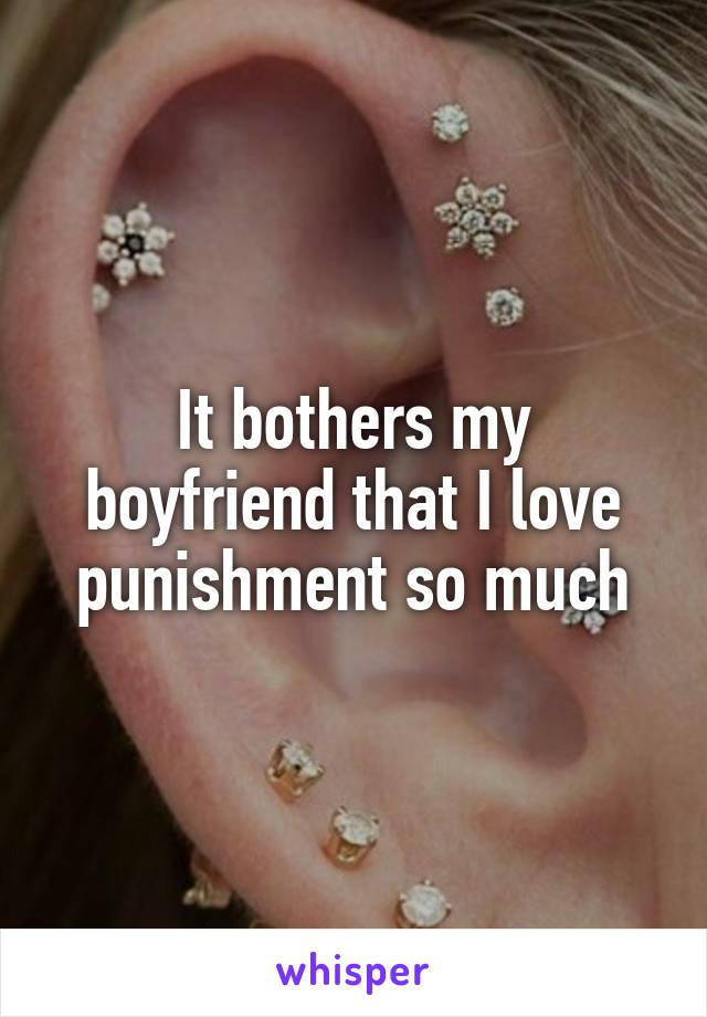 It bothers my boyfriend that I love punishment so much
