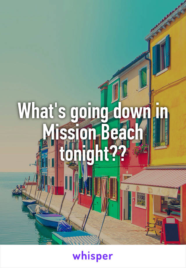 What's going down in Mission Beach tonight??