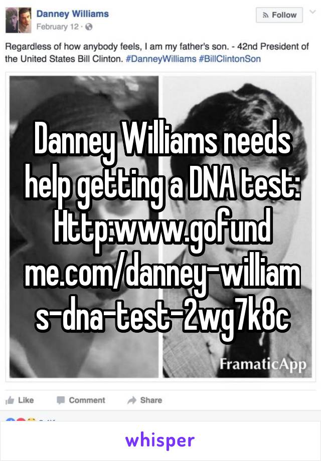 Danney Williams needs help getting a DNA test: Http:www.gofund me.com/danney-williams-dna-test-2wg7k8c
