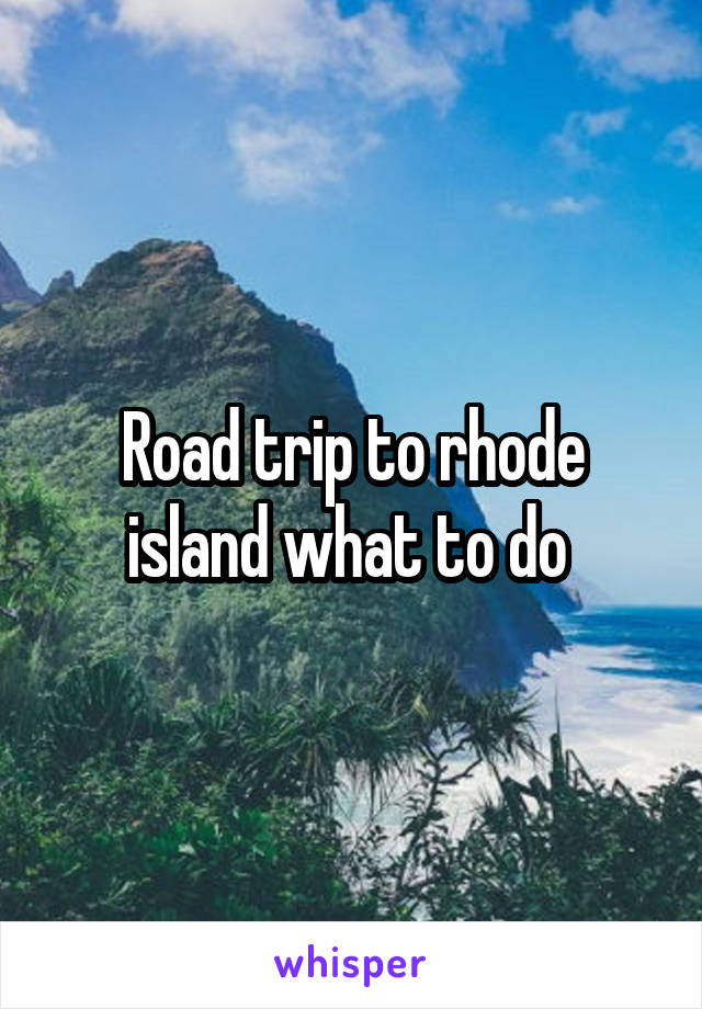Road trip to rhode island what to do