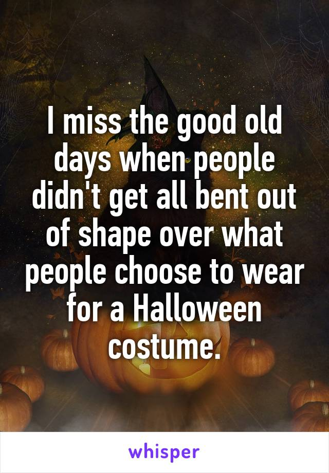 I miss the good old days when people didn't get all bent out of shape over what people choose to wear for a Halloween costume.