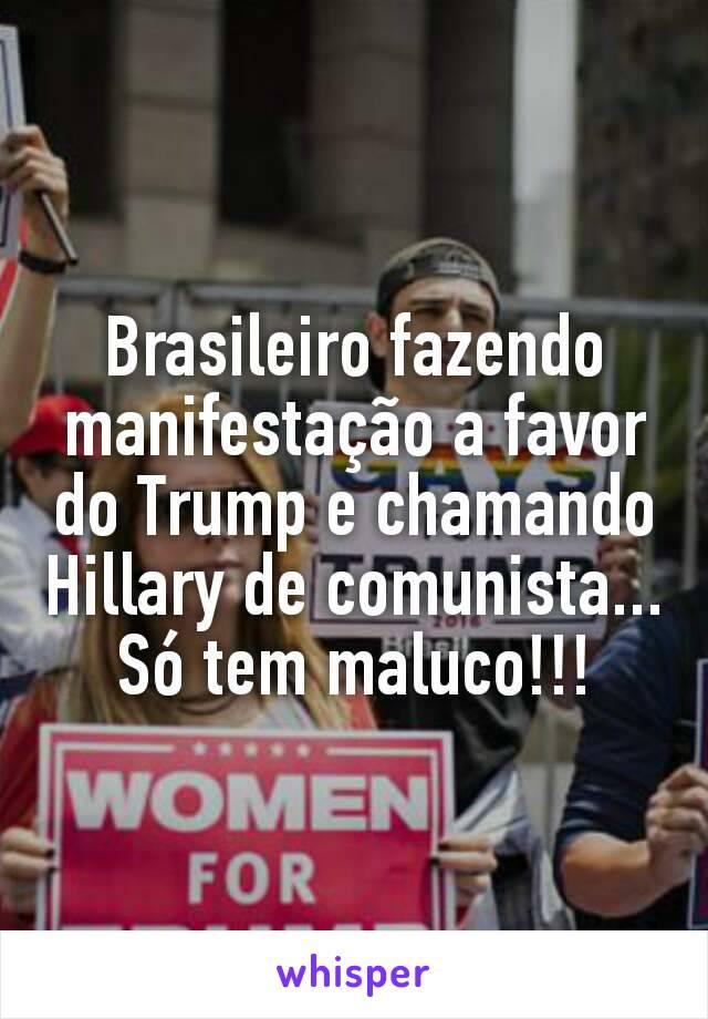 Brasileiro fazendo manifestação a favor do Trump e chamando Hillary de comunista... Só tem maluco!!!