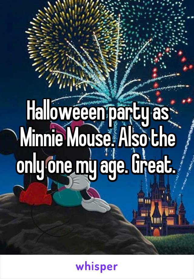 Halloweeen party as Minnie Mouse. Also the only one my age. Great.