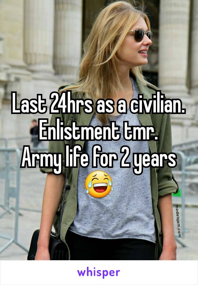 Last 24hrs as a civilian. Enlistment tmr. Army life for 2 years😂
