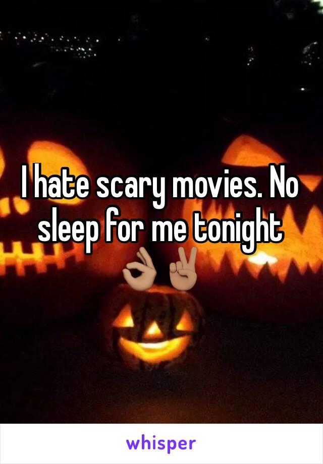 I hate scary movies. No sleep for me tonight 👌🏽✌🏽
