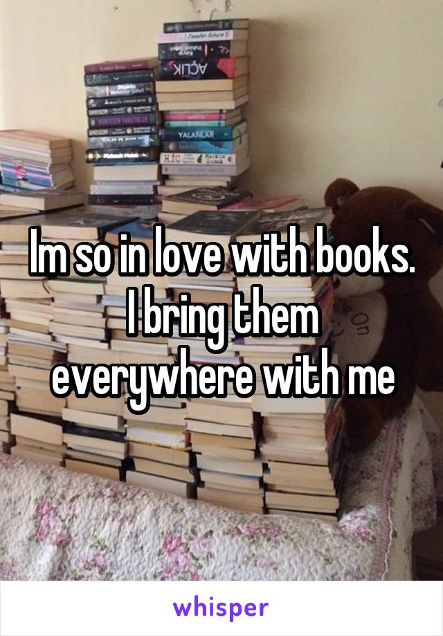 Im so in love with books. I bring them everywhere with me