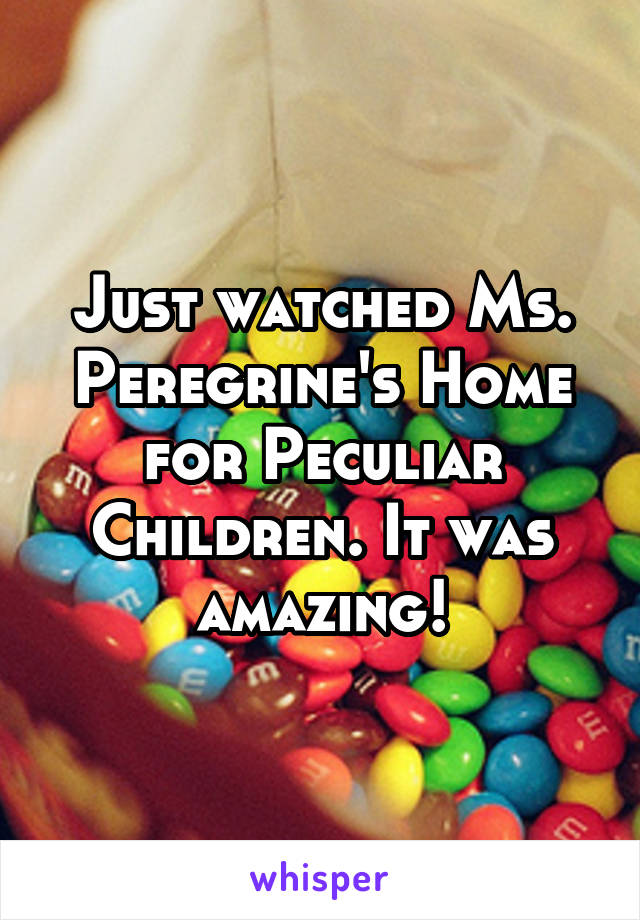 Just watched Ms. Peregrine's Home for Peculiar Children. It was amazing!