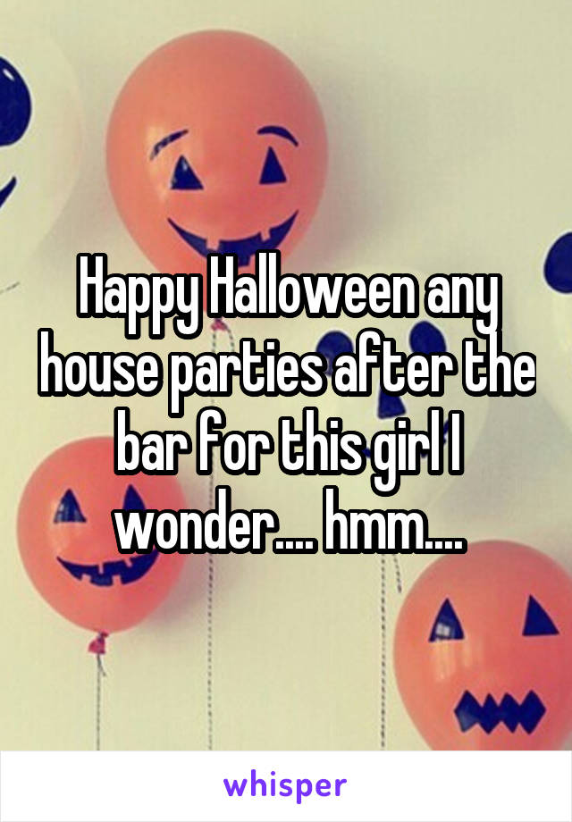 Happy Halloween any house parties after the bar for this girl I wonder.... hmm....