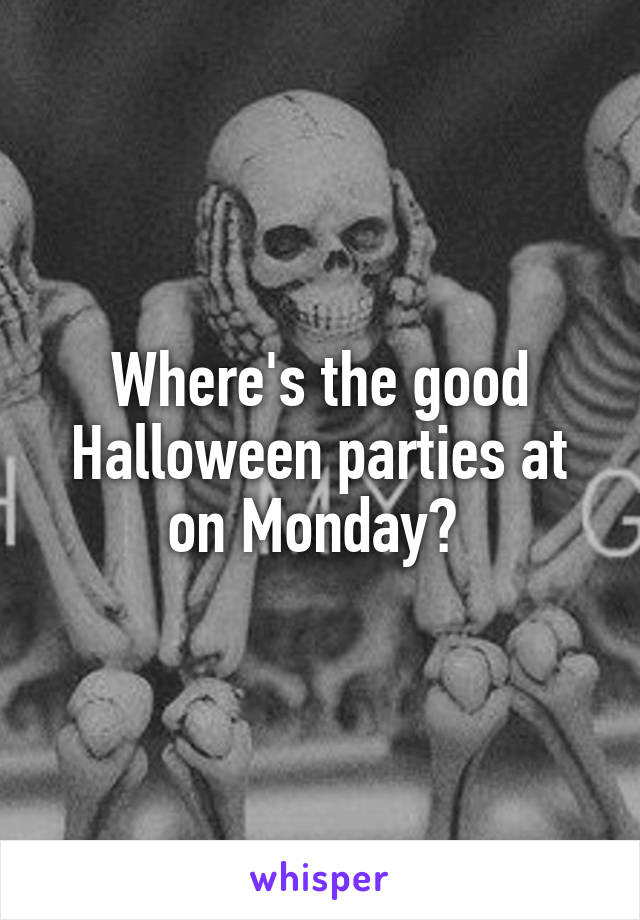 Where's the good Halloween parties at on Monday?