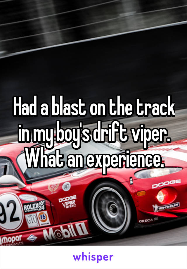 Had a blast on the track in my boy's drift viper. What an experience.