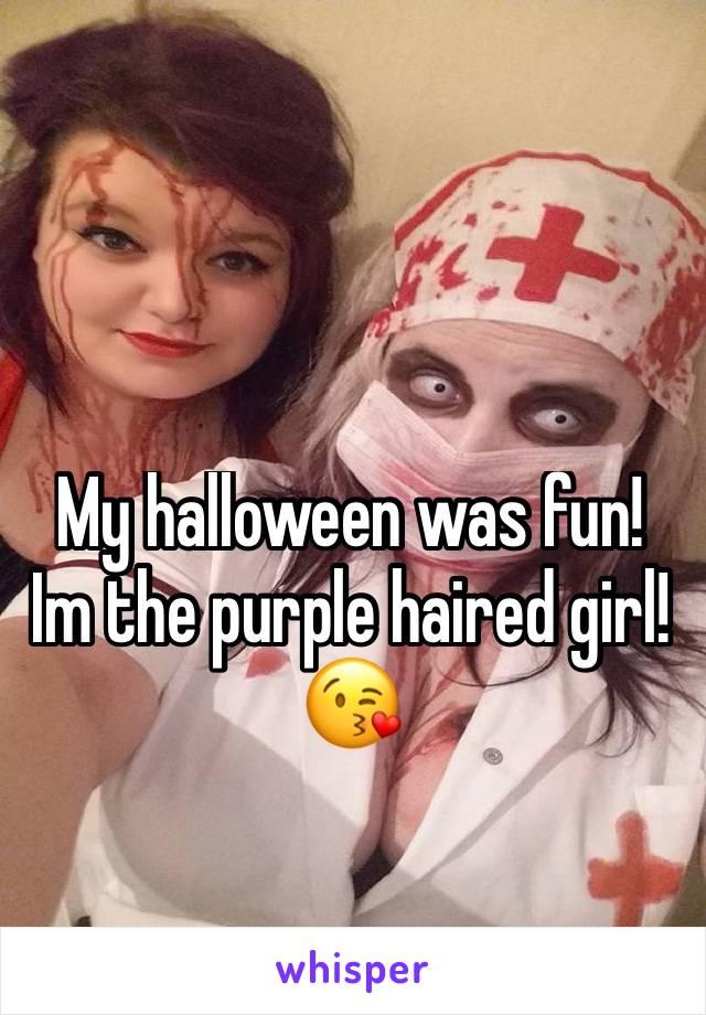 My halloween was fun! Im the purple haired girl!😘