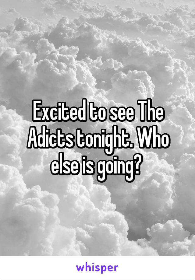 Excited to see The Adicts tonight. Who else is going?