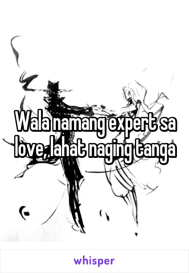 Wala namang expert sa love, lahat naging tanga