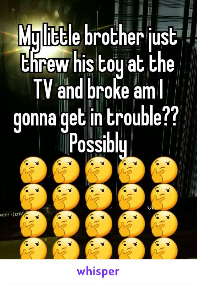 My little brother just threw his toy at the TV and broke am I gonna get in trouble??  Possibly 🤔🤔🤔🤔🤔🤔🤔🤔🤔🤔🤔🤔🤔🤔🤔🤔🤔🤔🤔🤔
