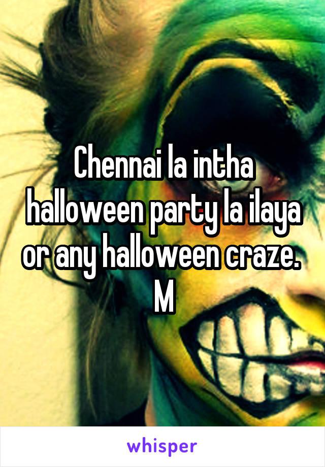 Chennai la intha halloween party la ilaya or any halloween craze.  M