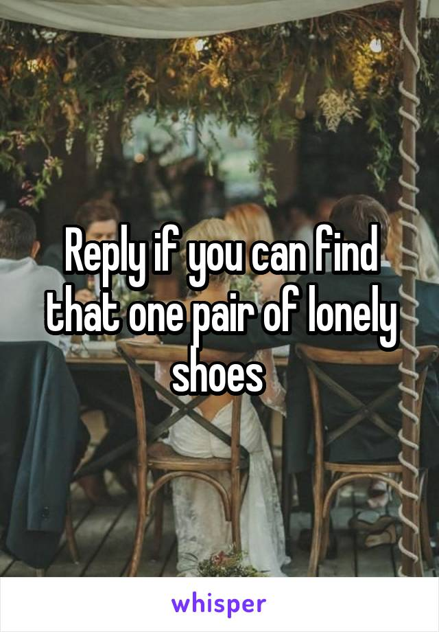 Reply if you can find that one pair of lonely shoes