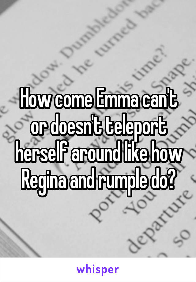 How come Emma can't or doesn't teleport herself around like how Regina and rumple do?
