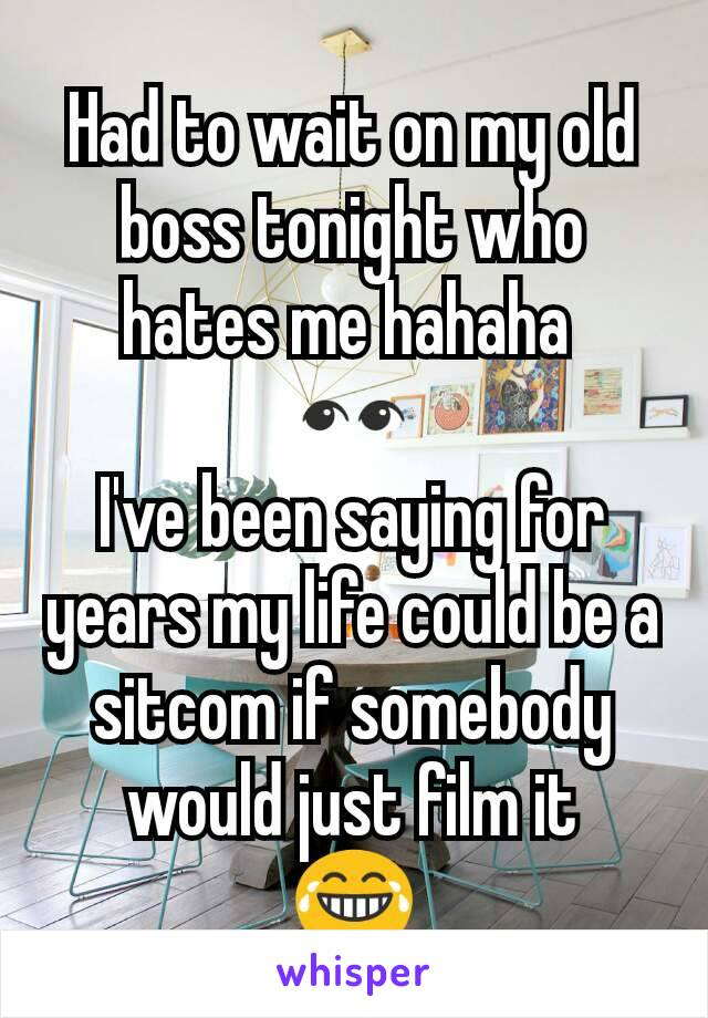 Had to wait on my old boss tonight who hates me hahaha  👀 I've been saying for years my life could be a sitcom if somebody would just film it 😂