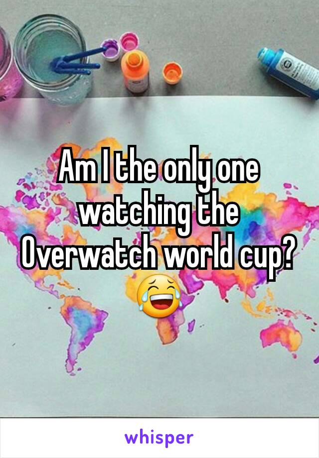 Am I the only one watching the Overwatch world cup? 😂