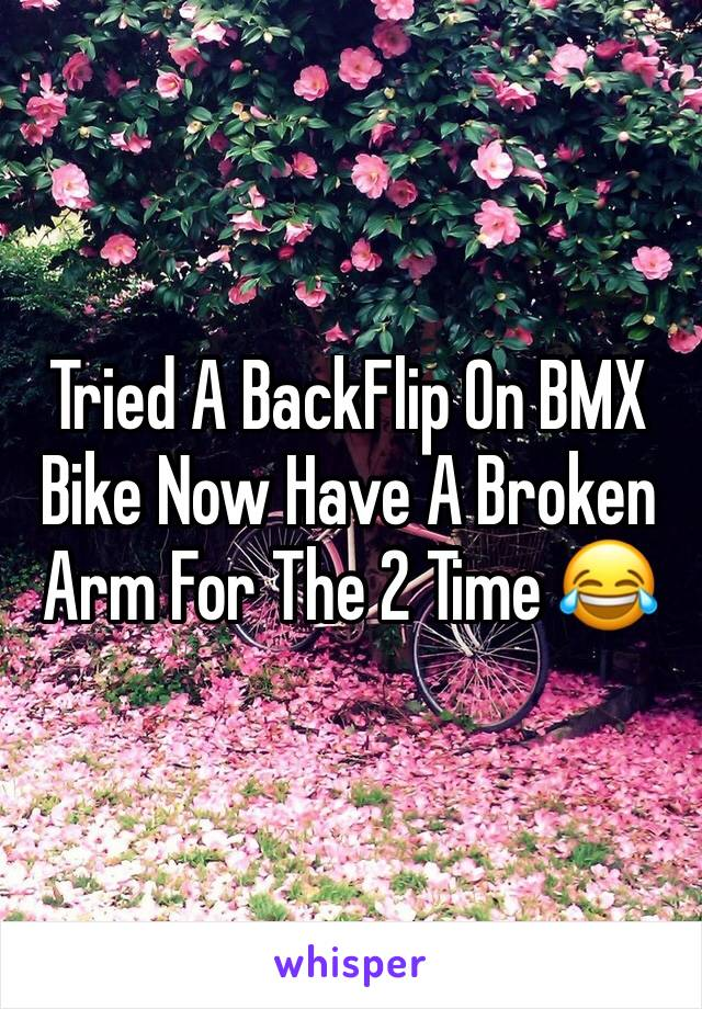 Tried A BackFlip On BMX Bike Now Have A Broken Arm For The 2 Time 😂