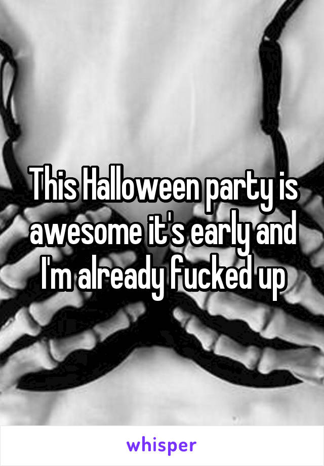 This Halloween party is awesome it's early and I'm already fucked up