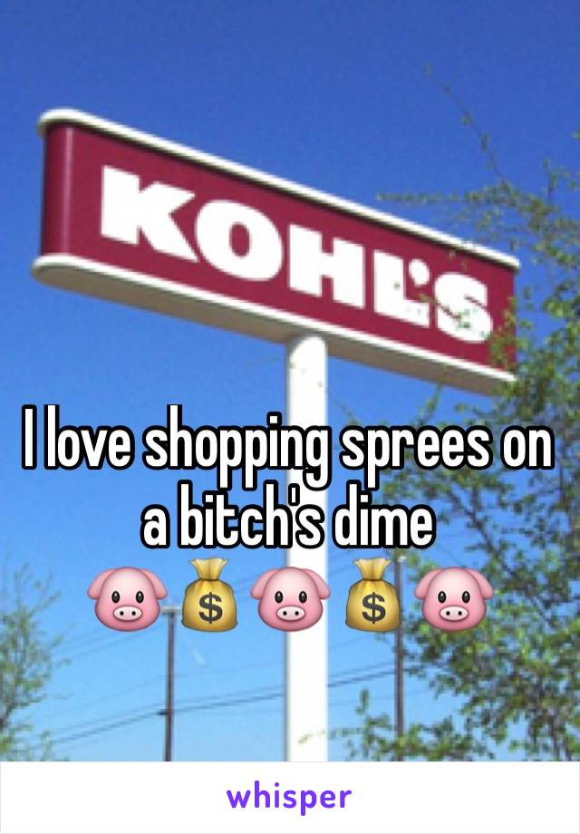 I love shopping sprees on a bitch's dime 🐷💰🐷💰🐷