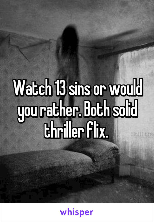 Watch 13 sins or would you rather. Both solid thriller flix.