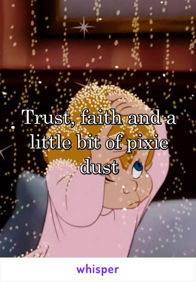Trust, faith and a little bit of pixie dust