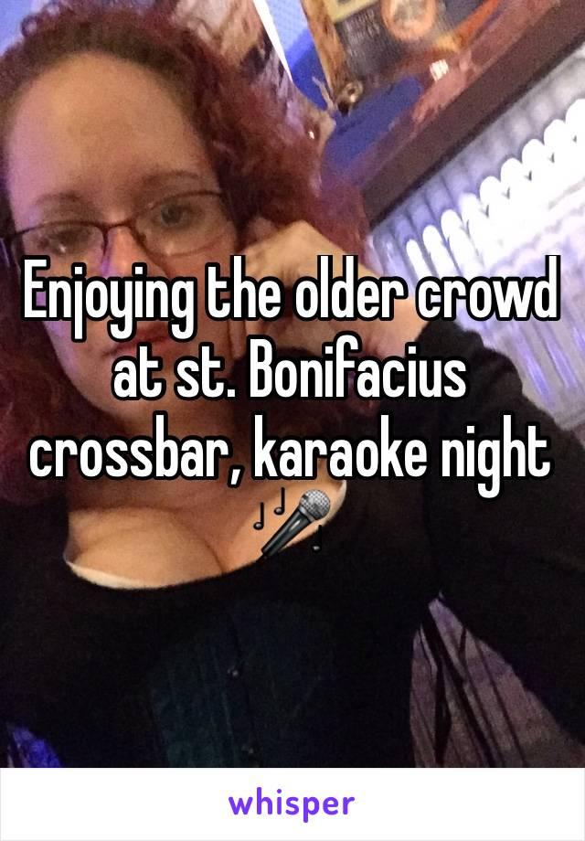 Enjoying the older crowd at st. Bonifacius crossbar, karaoke night 🎤