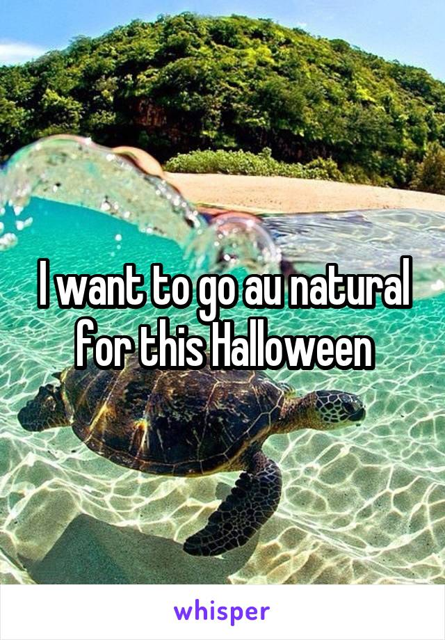 I want to go au natural for this Halloween