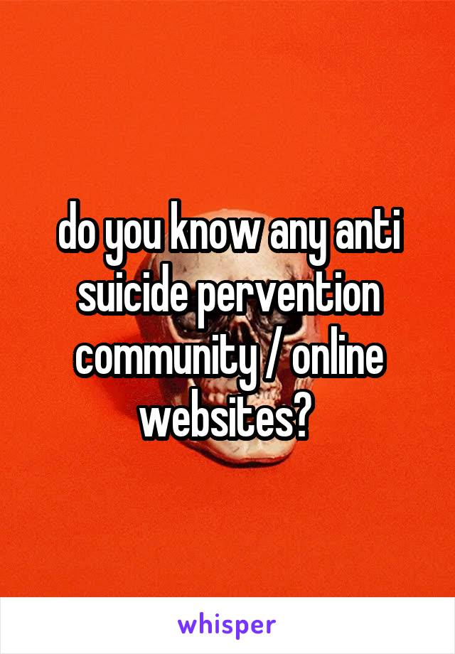do you know any anti suicide pervention community / online websites?