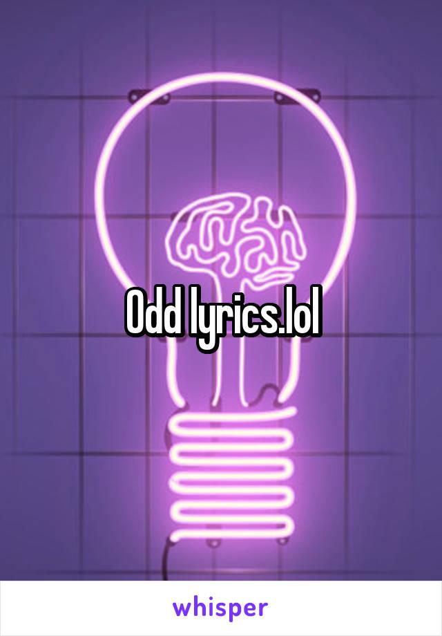 Odd lyrics.lol