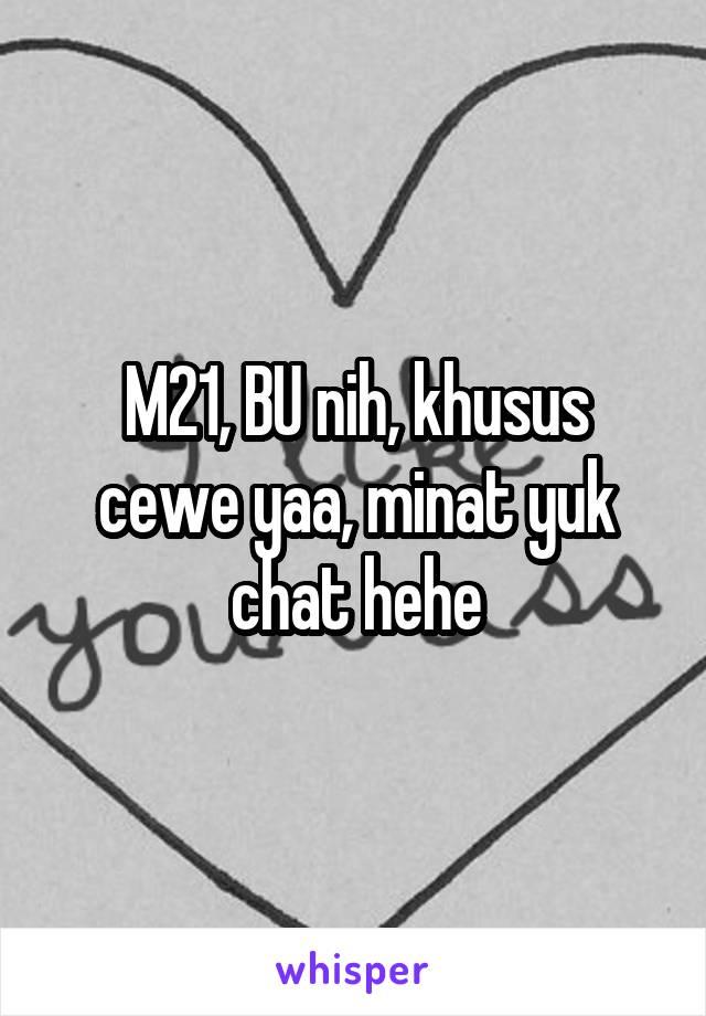M21, BU nih, khusus cewe yaa, minat yuk chat hehe