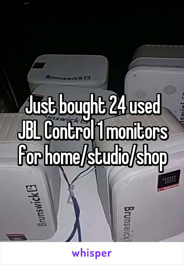 Just bought 24 used JBL Control 1 monitors for home/studio/shop