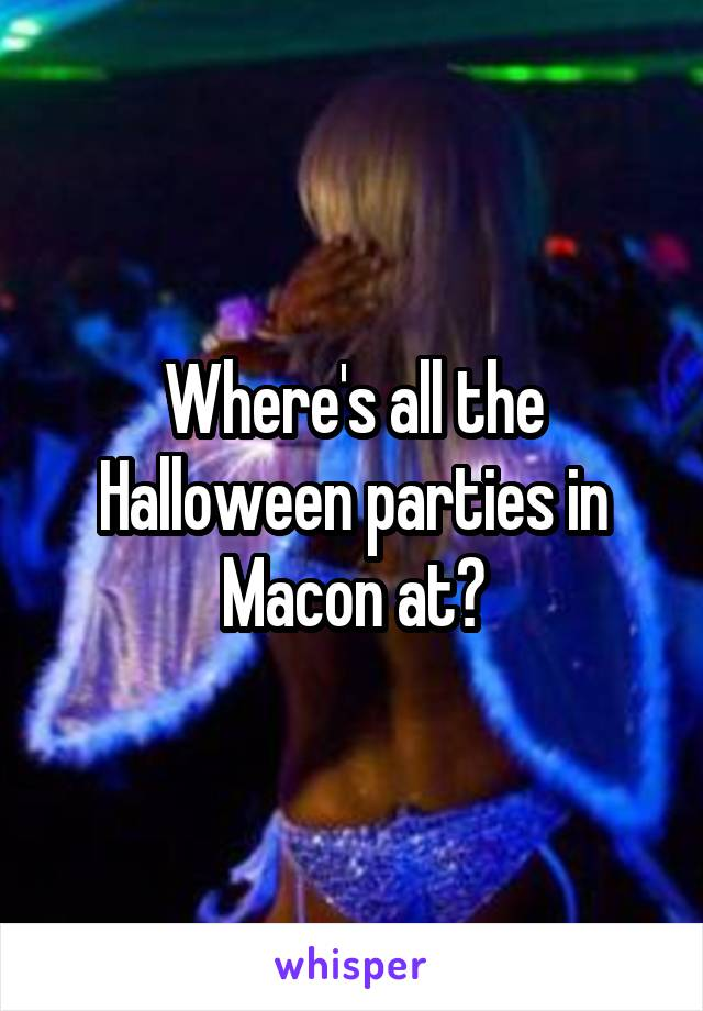 Where's all the Halloween parties in Macon at?