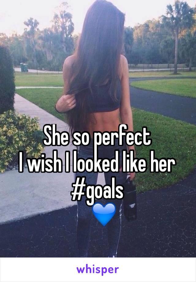 She so perfect I wish I looked like her  #goals    💙