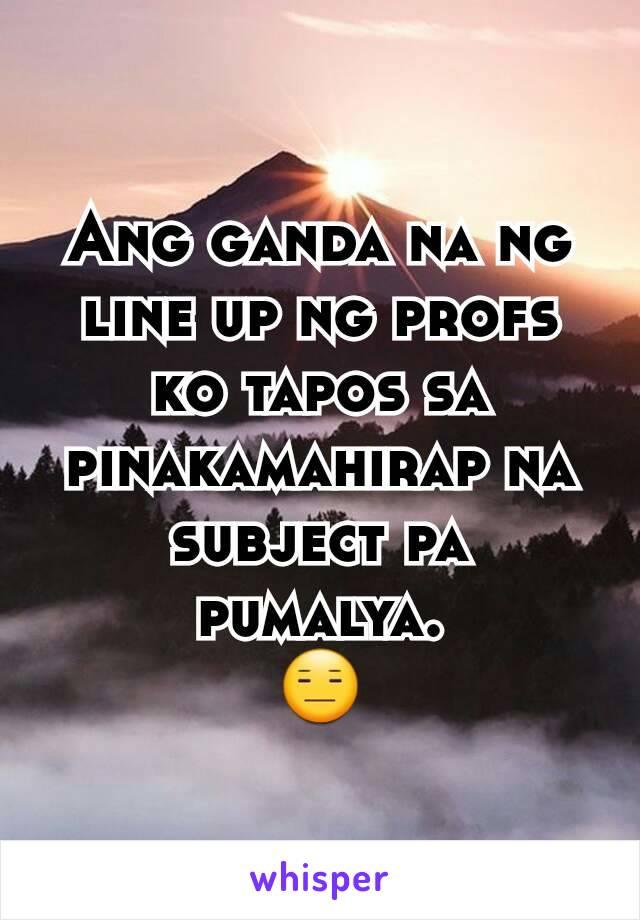 Ang ganda na ng line up ng profs ko tapos sa pinakamahirap na subject pa pumalya. 😑