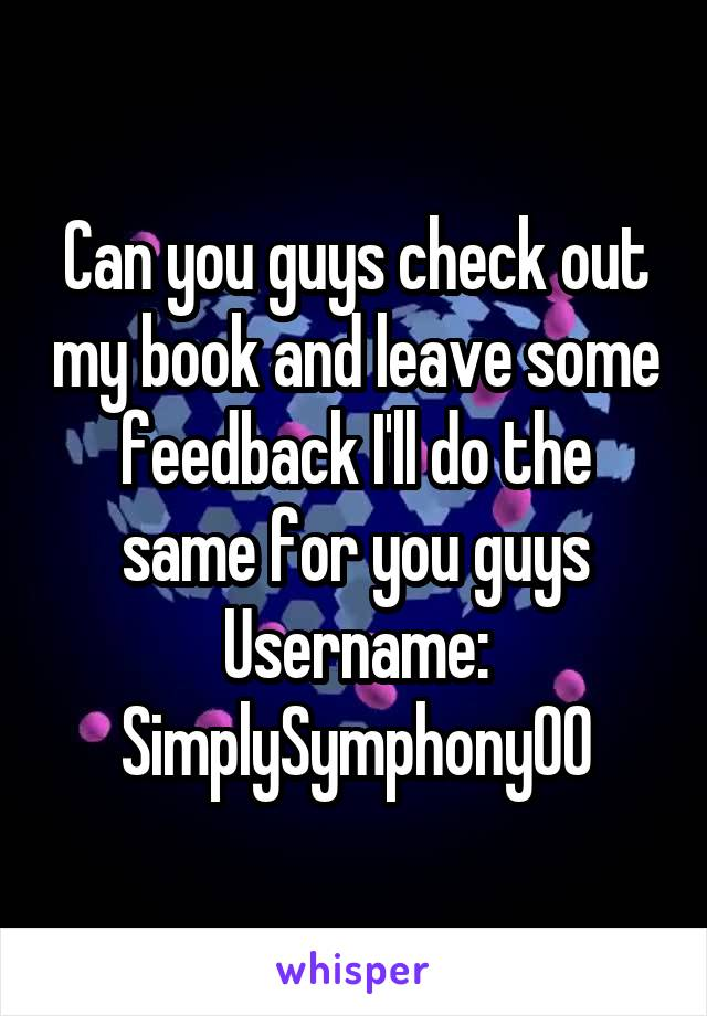 Can you guys check out my book and leave some feedback I'll do the same for you guys Username: SimplySymphony00