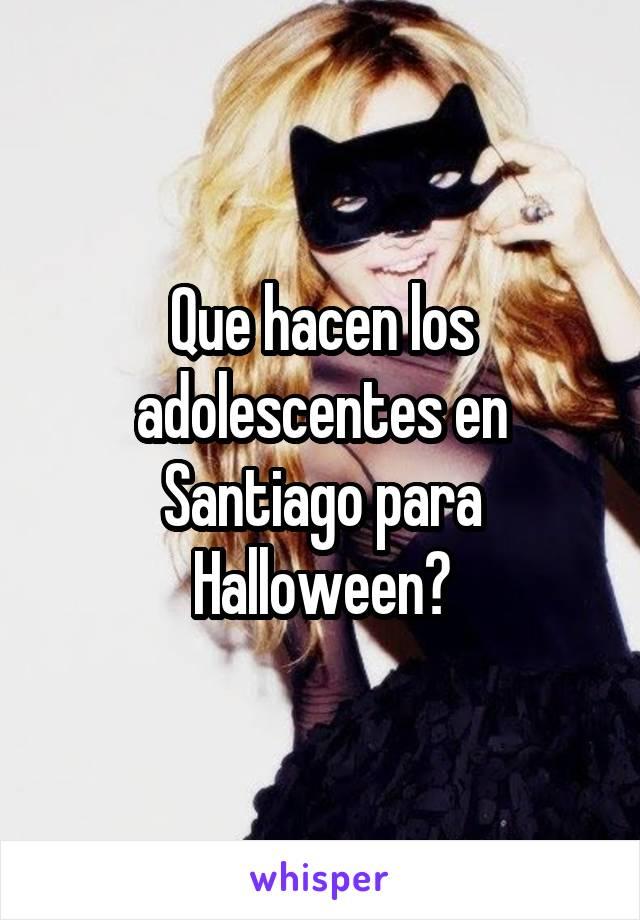 Que hacen los adolescentes en Santiago para Halloween?