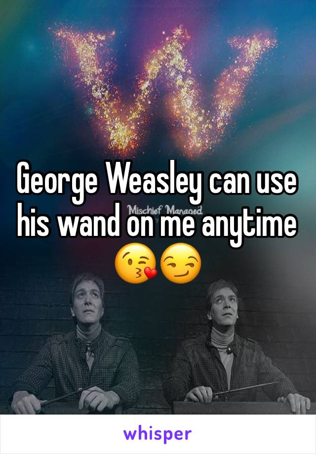 George Weasley can use his wand on me anytime 😘😏