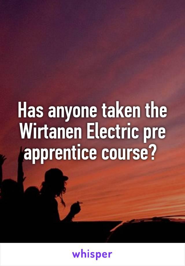 Has anyone taken the Wirtanen Electric pre apprentice course?