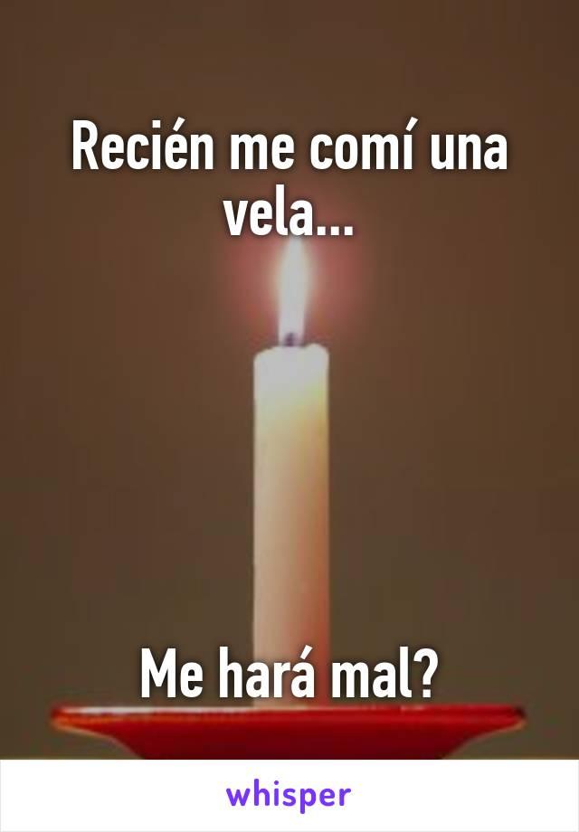 Recién me comí una vela...       Me hará mal?