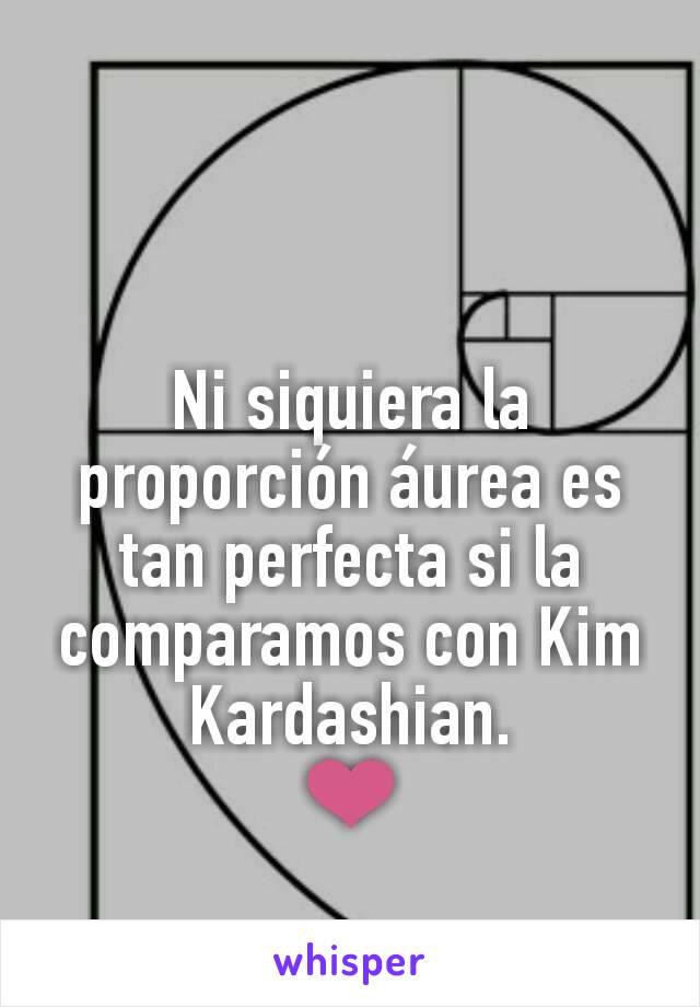 Ni siquiera la proporción áurea es tan perfecta si la comparamos con Kim Kardashian. ❤