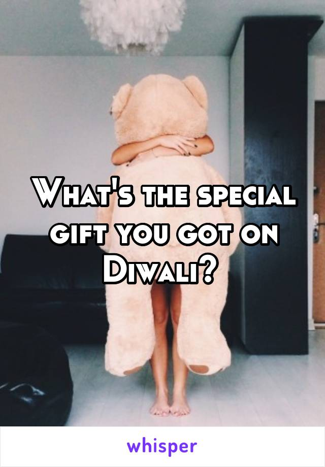 What's the special gift you got on Diwali?
