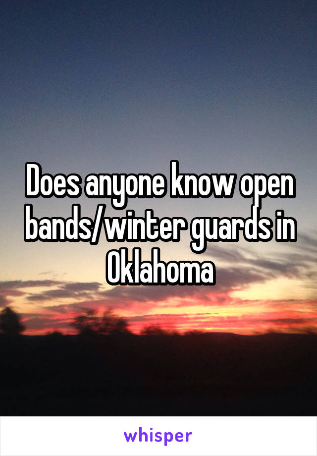 Does anyone know open bands/winter guards in Oklahoma