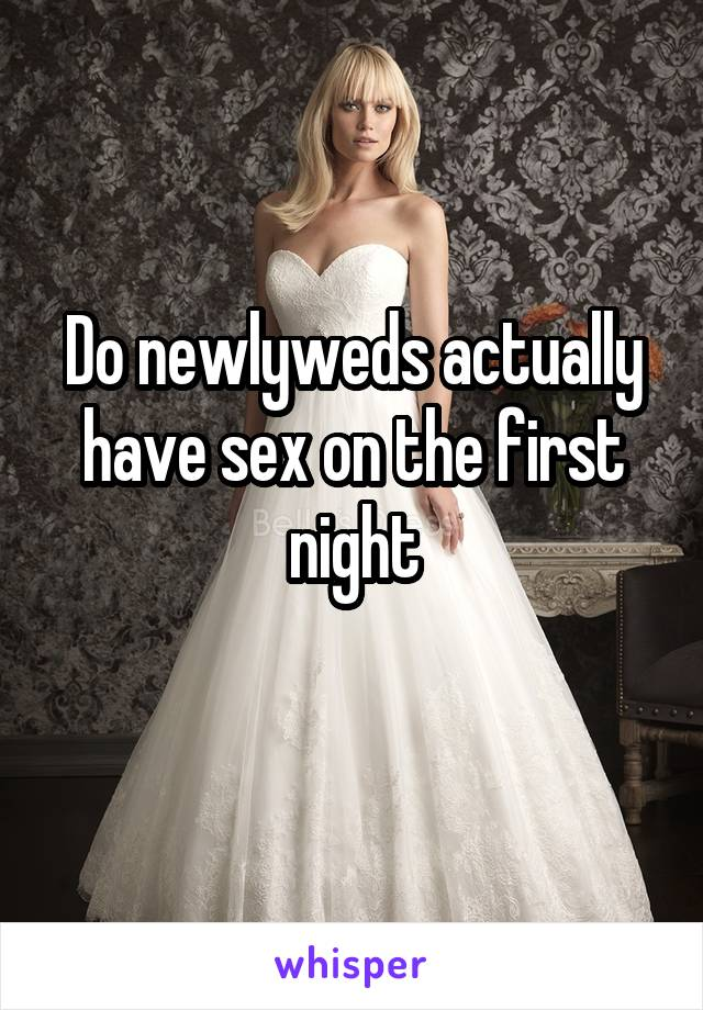 Do newlyweds actually have sex on the first night